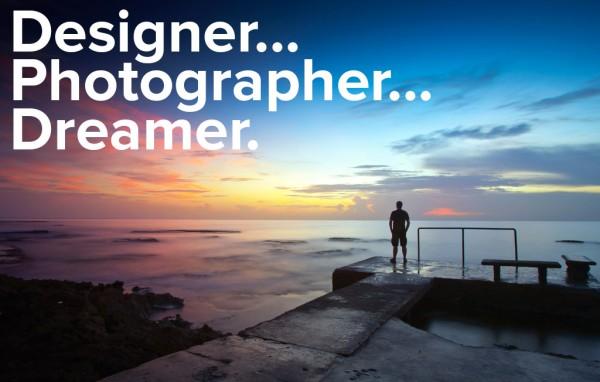 Designer… photographer… dreamer…